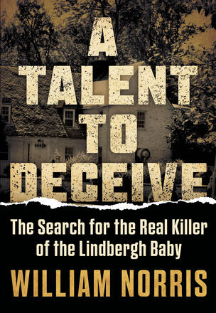 A Talent to Deceive - The Search for the Real Killer of the Lindbergh Baby